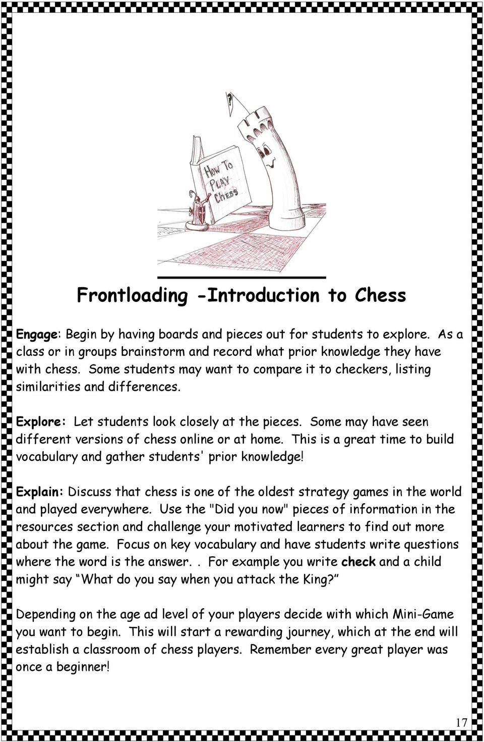 Some may have seen different versions of chess online or at home. This is a great time to build vocabulary and gather students' prior knowledge!
