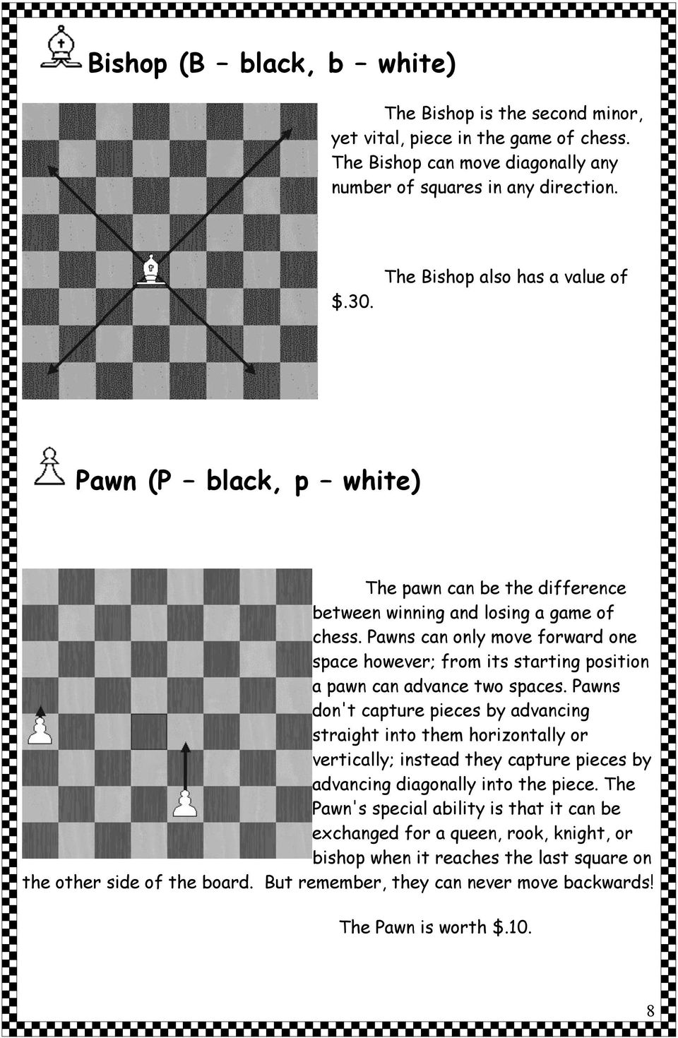Pawns can only move forward one space however; from its starting position a pawn can advance two spaces.