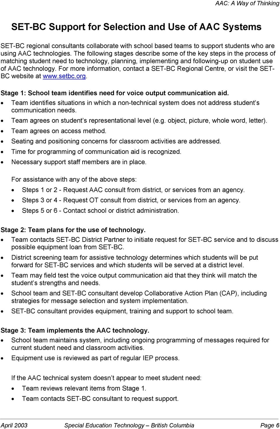 For more information, contact a SET-BC Regional Centre, or visit the SET- BC website at www.setbc.org. Stage 1: School team identifies need for voice output communication aid.