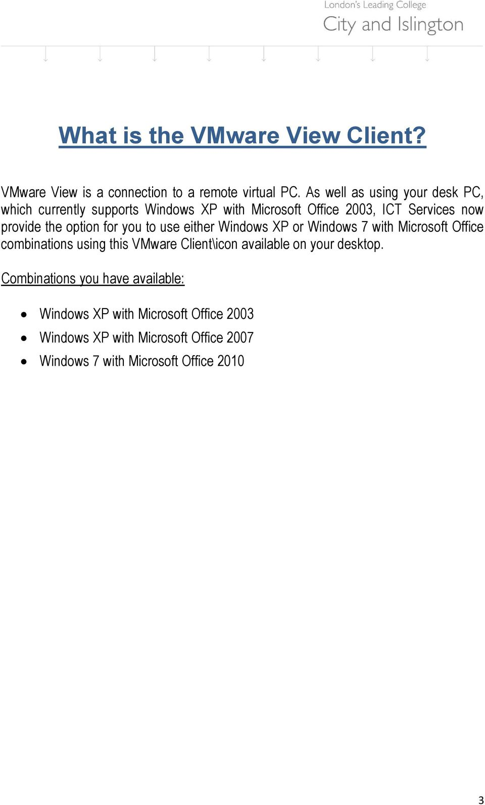 option for you to use either Windows XP or Windows 7 with Microsoft Office combinations using this VMware Client\icon