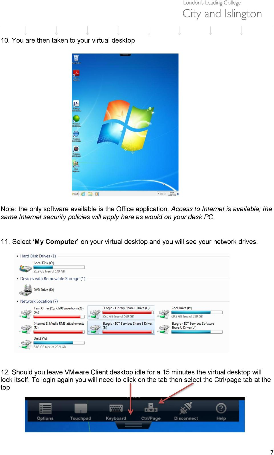 Select My Computer on your virtual desktop and you will see your network drives. 12.