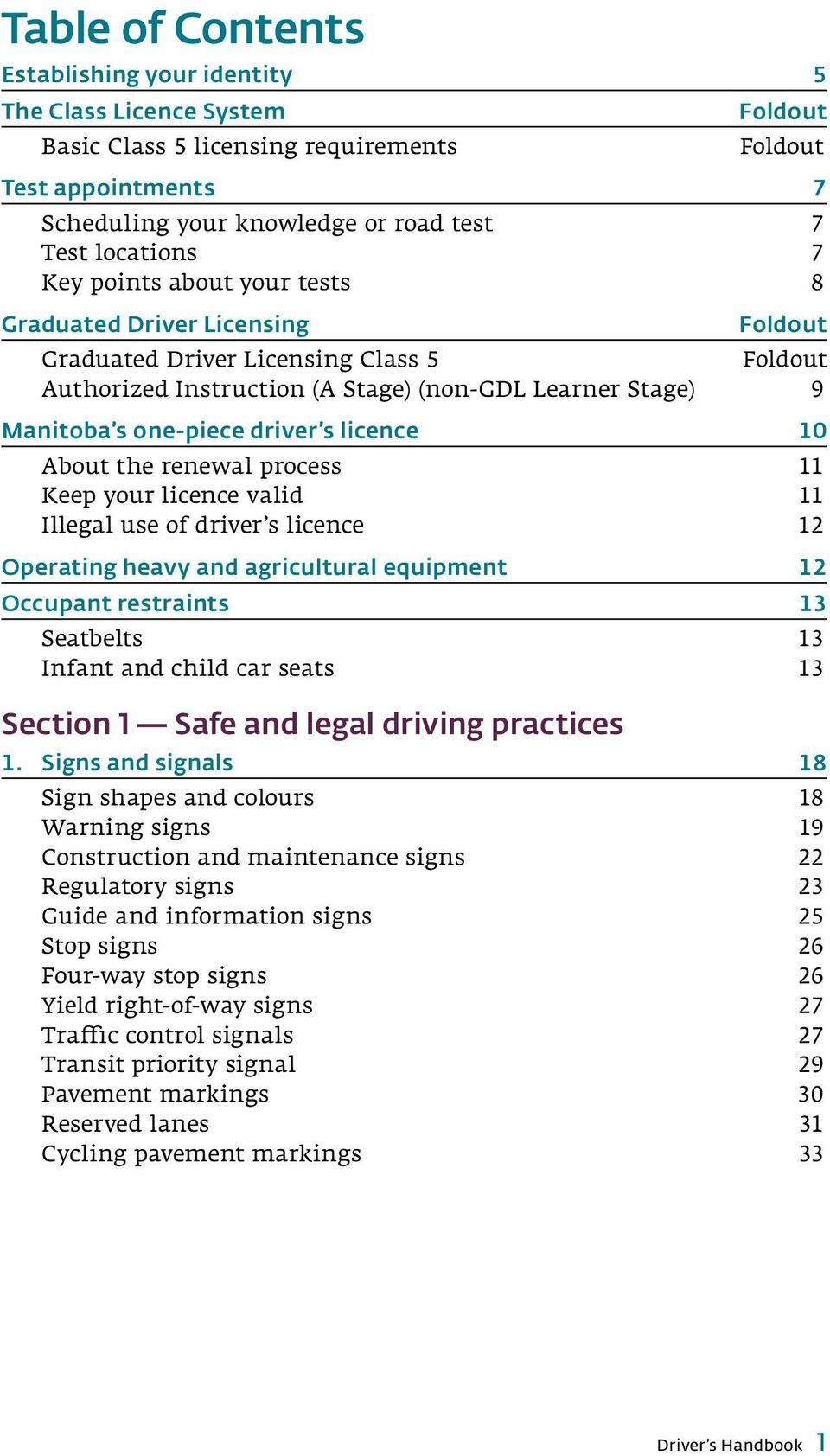 driver s licence 10 About the renewal process 11 Keep your licence valid 11 Illegal use of driver s licence 12 Operating heavy and agricultural equipment 12 Occupant restraints 13 Seatbelts 13 Infant
