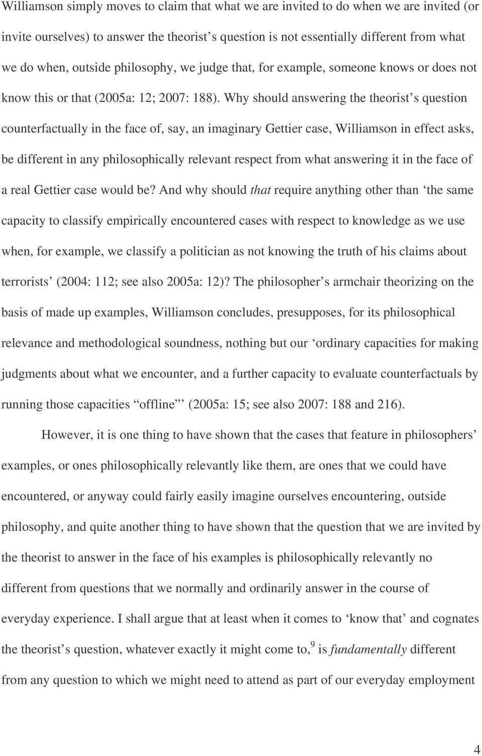Why should answering the theorist s question counterfactually in the face of, say, an imaginary Gettier case, Williamson in effect asks, be different in any philosophically relevant respect from what