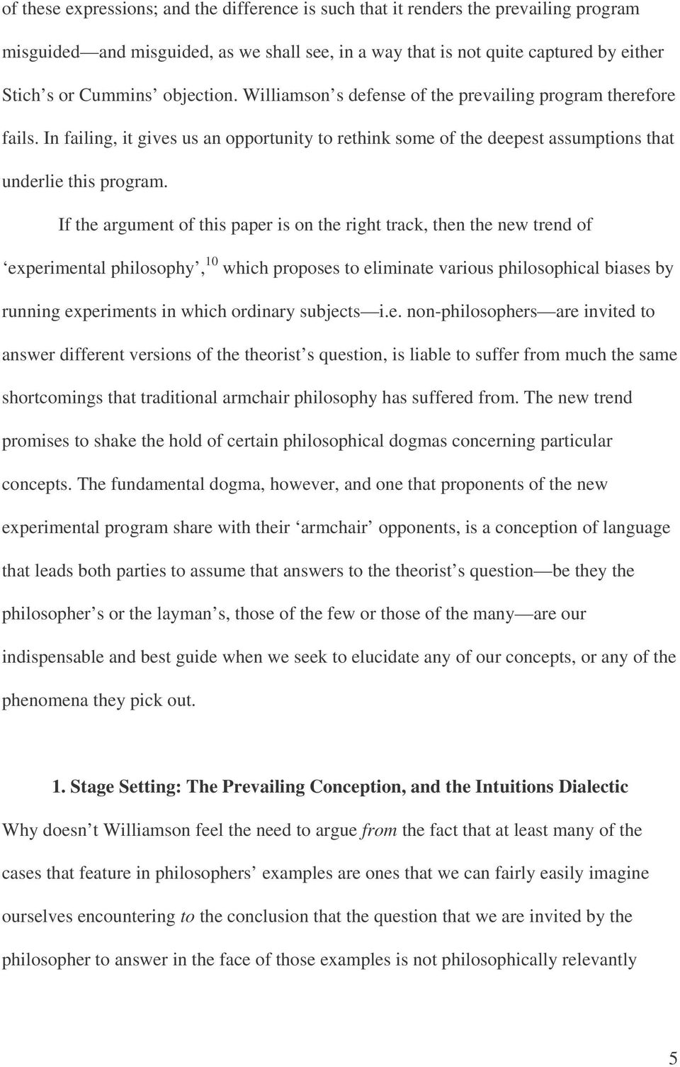 If the argument of this paper is on the right track, then the new trend of experimental philosophy, 10 which proposes to eliminate various philosophical biases by running experiments in which