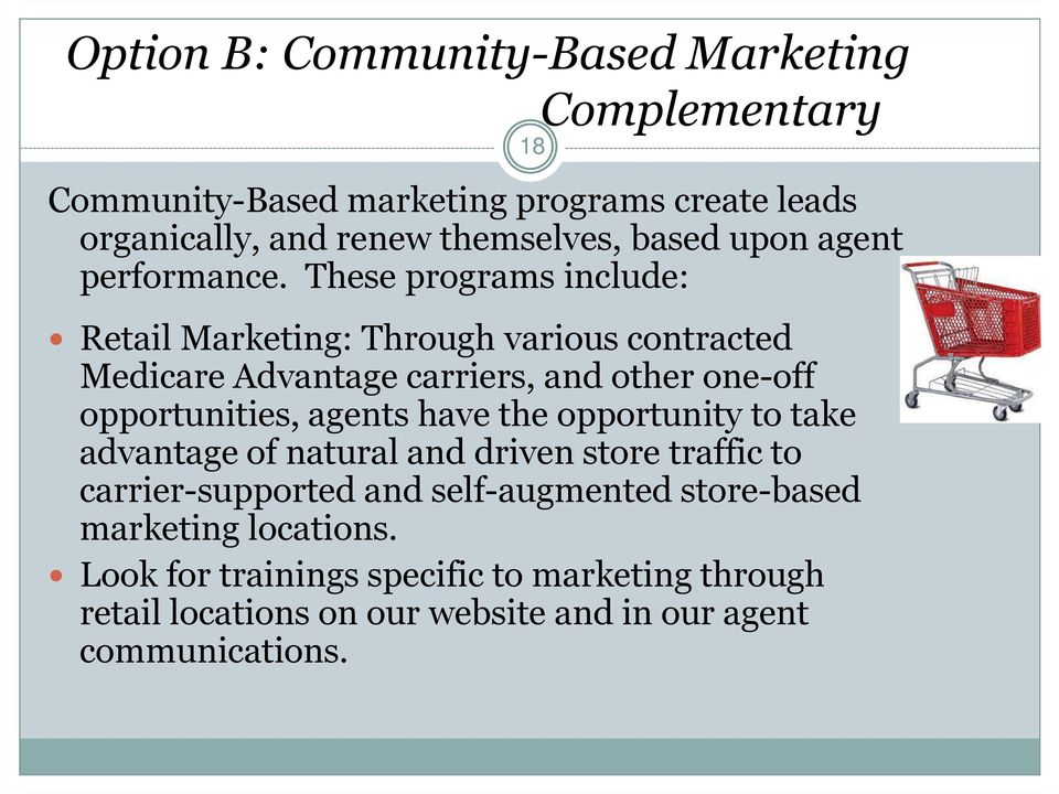 These programs include: Retail Marketing: Through various contracted Medicare Advantage carriers, and other one-off opportunities, agents