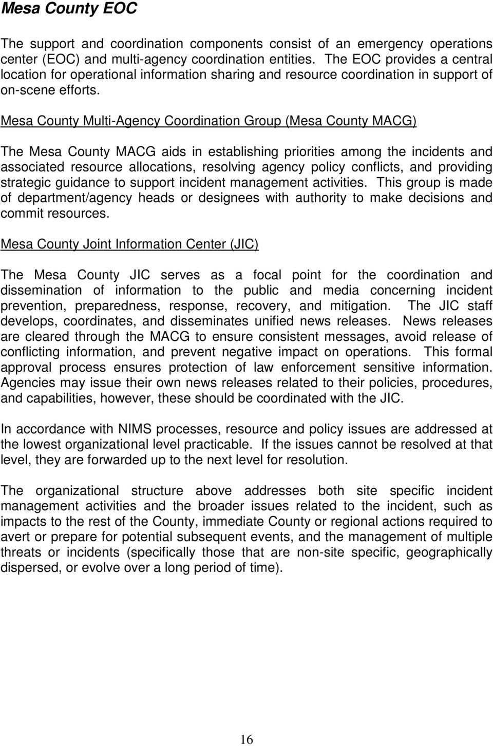 Mesa County Multi-Agency Coordination Group (Mesa County MACG) The Mesa County MACG aids in establishing priorities among the incidents and associated resource allocations, resolving agency policy