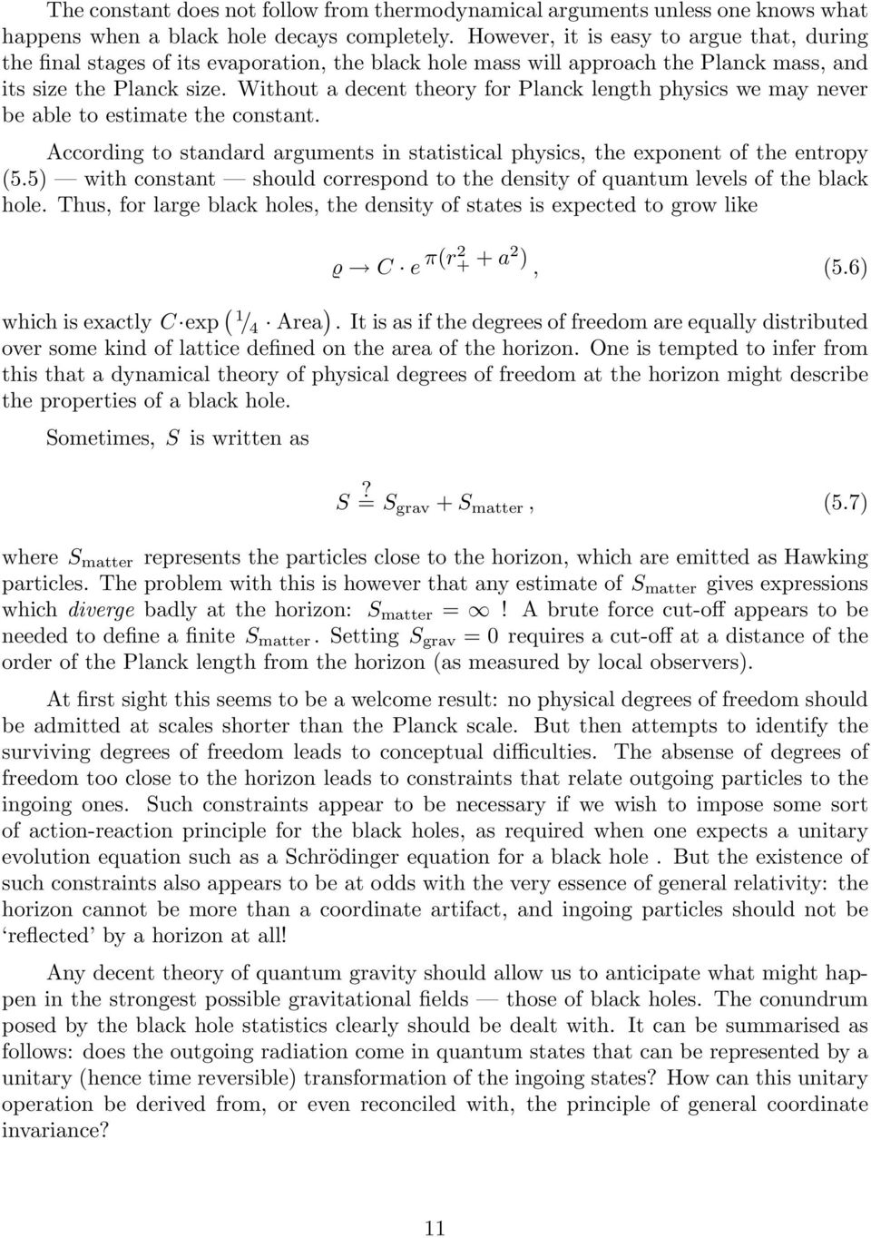 Without a decent theory for Planck length physics we may never be able to estimate the constant. According to standard arguments in statistical physics, the exponent of the entropy (5.
