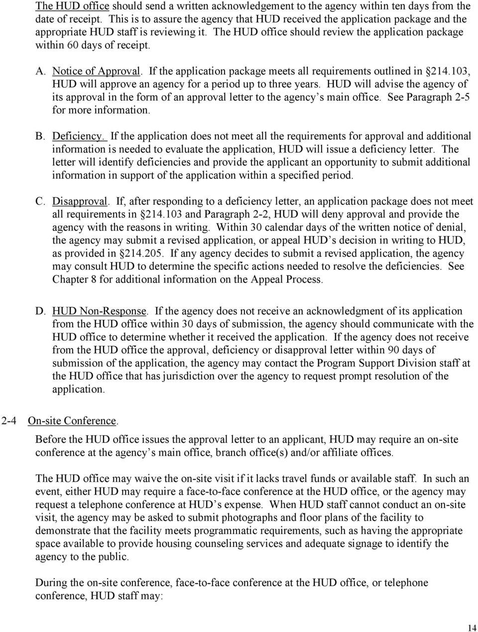 Notice of Approval. If the application package meets all requirements outlined in 214.103, HUD will approve an agency for a period up to three years.