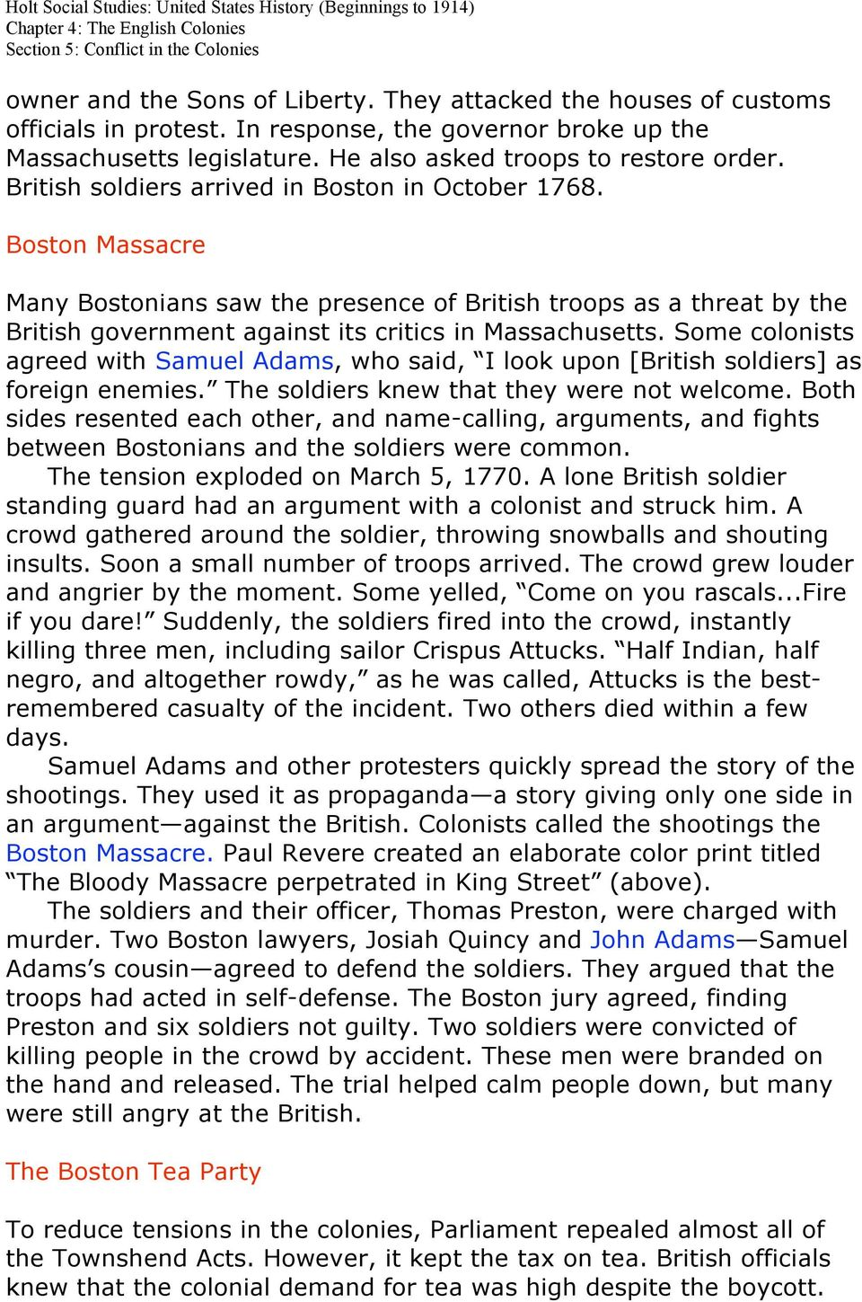 Some colonists agreed with Samuel Adams, who said, I look upon [British soldiers] as foreign enemies. The soldiers knew that they were not welcome.
