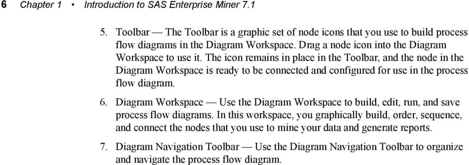 The icon remains in place in the Toolbar, and the node in the Diagram Workspace is ready to be connected and configured for use in the process flow diagram. 6.