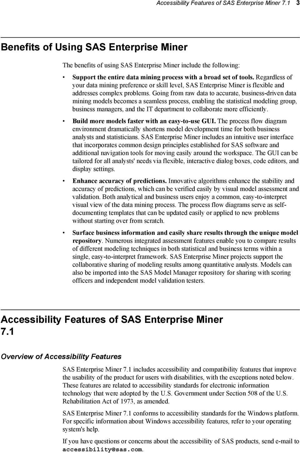 Regardless of your data mining preference or skill level, SAS Enterprise Miner is flexible and addresses complex problems.