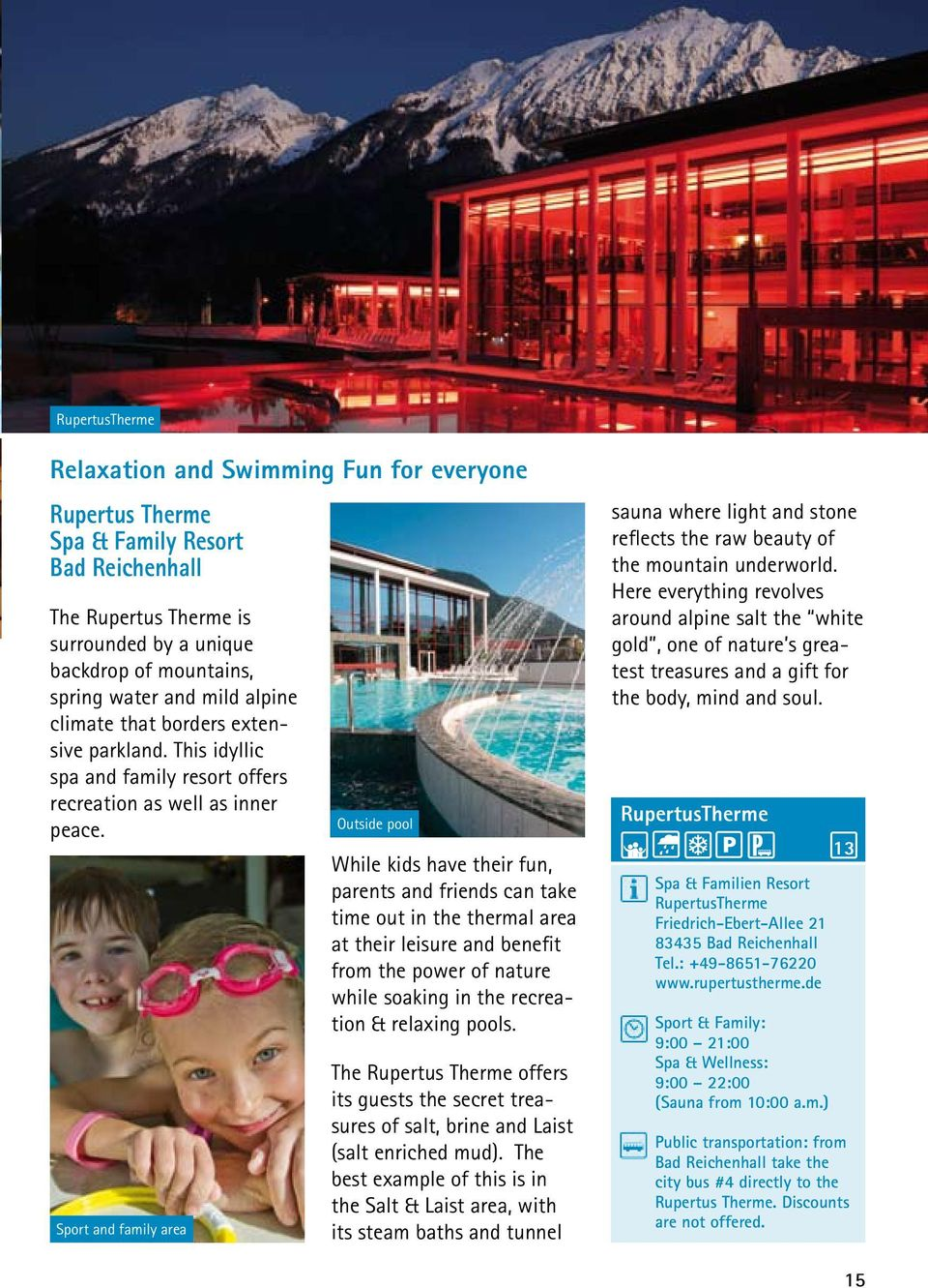Sport and family area Outside pool While kids have their fun, parents and friends can take time out in the thermal area at their leisure and benefit from the power of nature while soaking in the