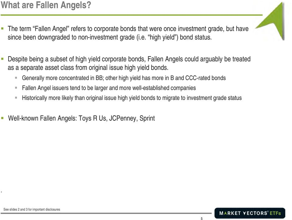 Generally more concentrated in BB; other high yield has more in B and CCC-rated bonds Fallen Angel issuers tend to be larger and more well-established companies Historically