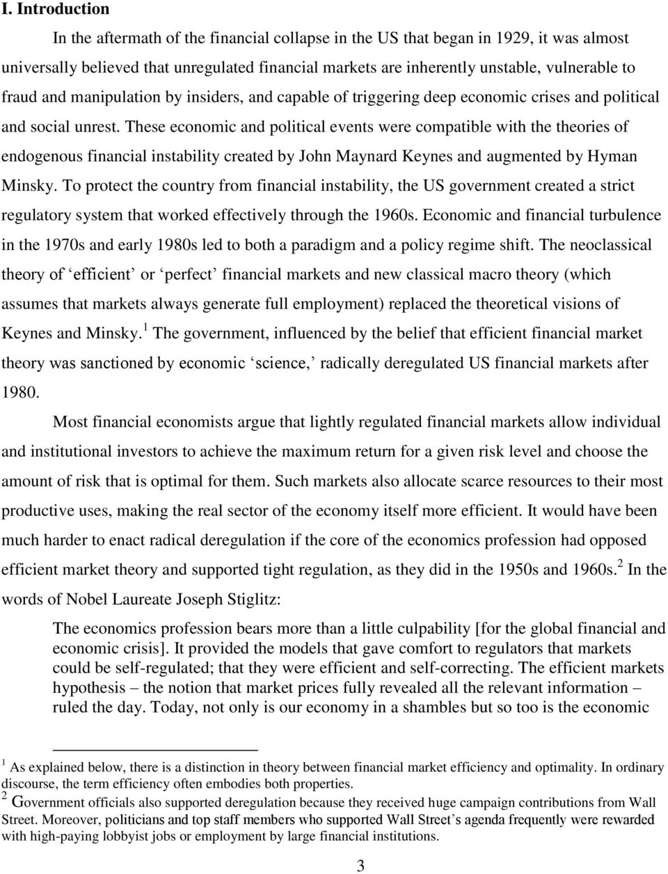 These economic and political events were compatible with the theories of endogenous financial instability created by John Maynard Keynes and augmented by Hyman Minsky.