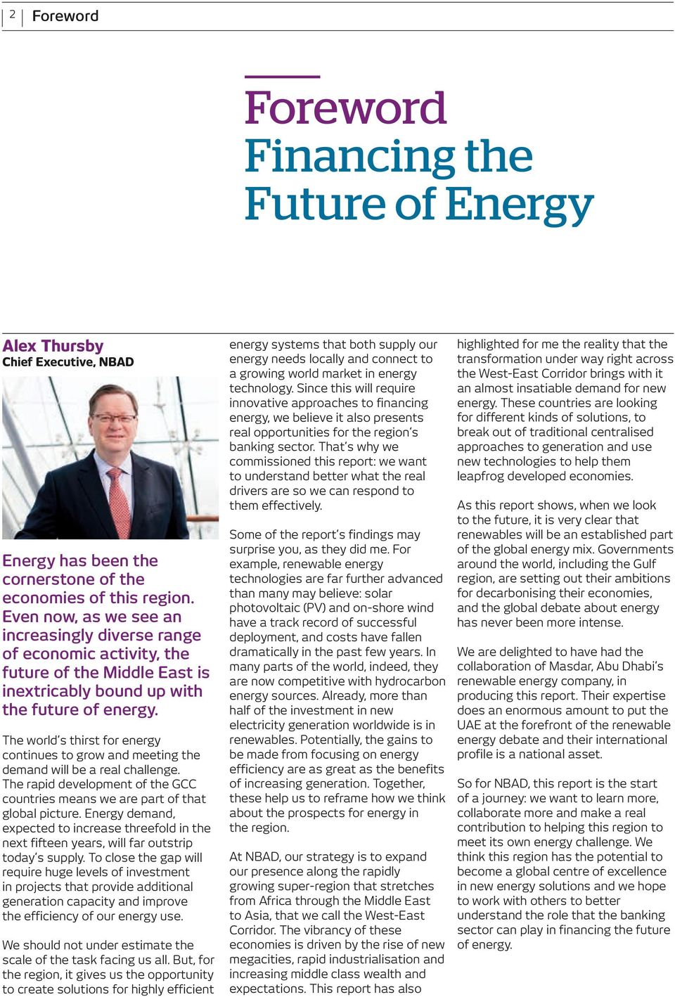 The world s thirst for energy continues to grow and meeting the demand will be a real challenge. The rapid development of the GCC countries means we are part of that global picture.