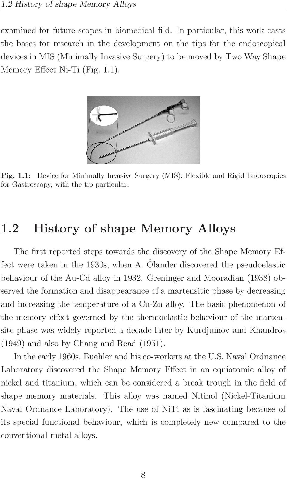(Fig. 1.1). Fig. 1.1: Device for Minimally Invasive Surgery (MIS): Flexible and Rigid Endoscopies for Gastroscopy, with the tip particular. 1.2 History of shape Memory Alloys The first reported steps towards the discovery of the Shape Memory Effect were taken in the 1930s, when A.