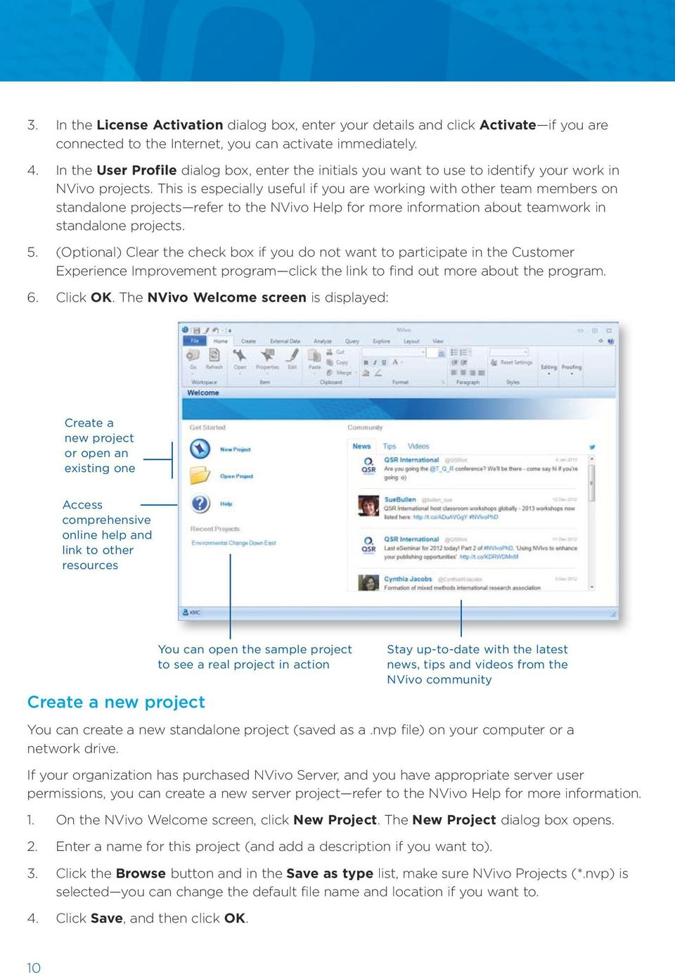 This is especially useful if you are working with other team members on standalone projects refer to the NVivo Help for more information about teamwork in standalone projects. 5.