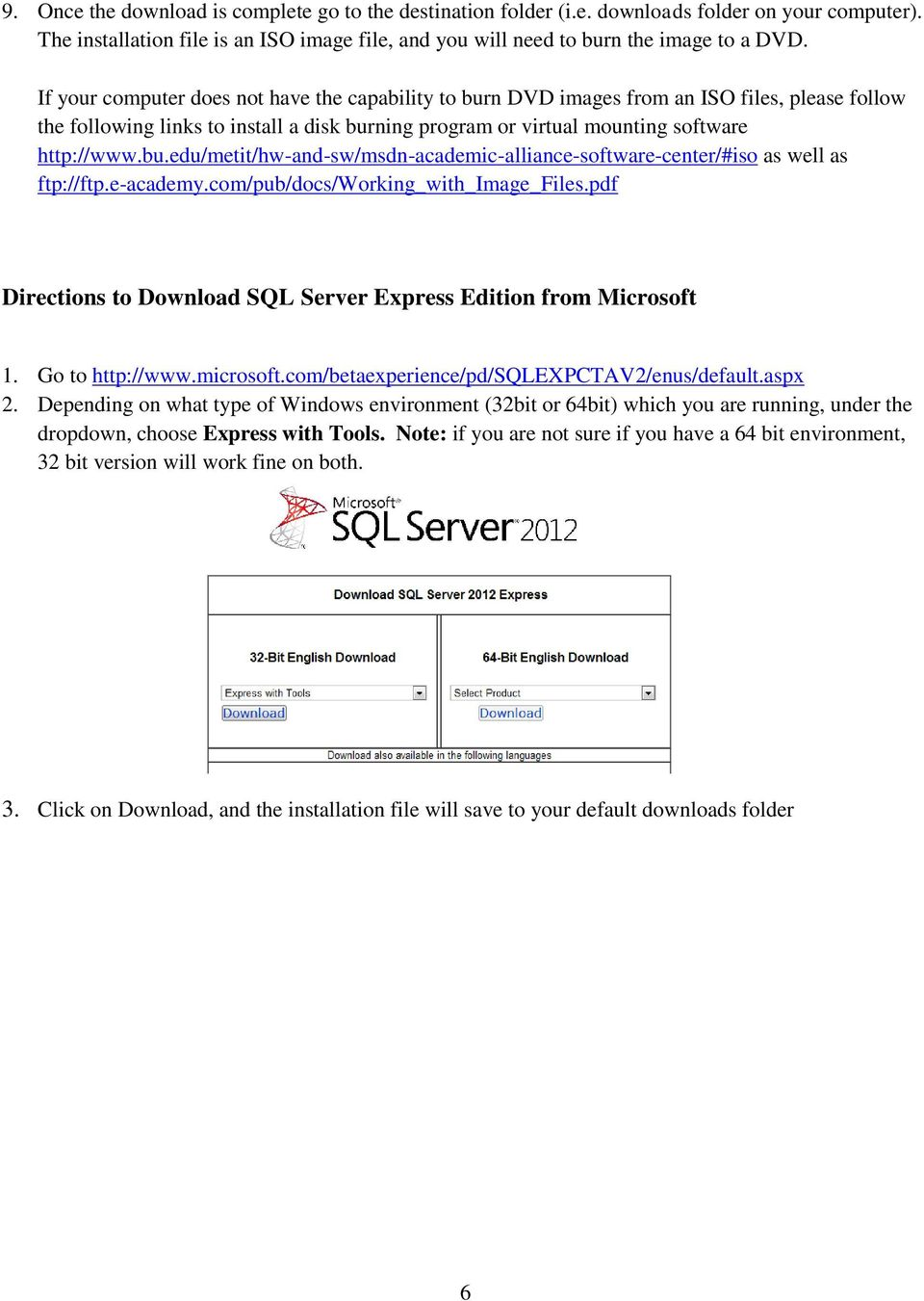 e-academy.com/pub/docs/working_with_image_files.pdf Directions to Download SQL Server Express Edition from Microsoft 1. Go to http://www.microsoft.com/betaexperience/pd/sqlexpctav2/enus/default.