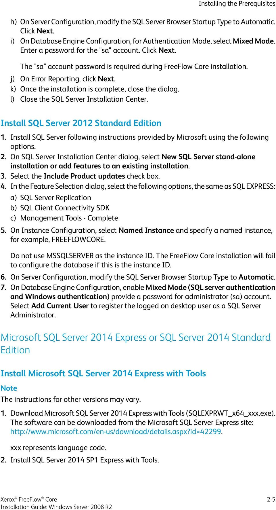 k) Once the installation is complete, close the dialog. l) Close the SQL Server Installation Center. Installing the Prerequisites Install SQL Server 2012 Standard Edition 1.