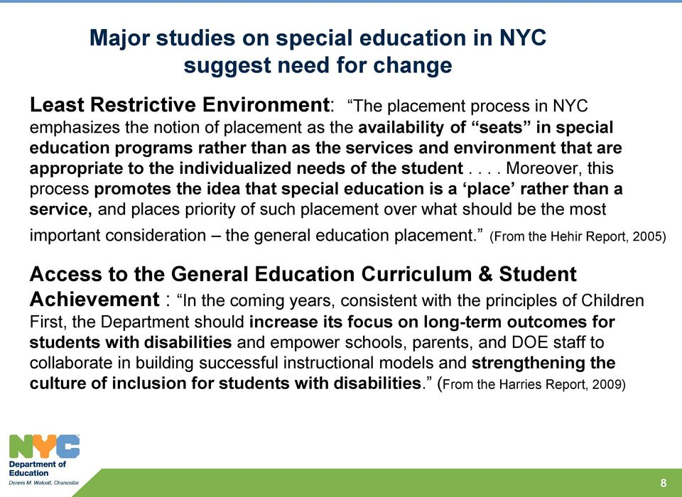 ... Moreover, this process promotes the idea that special education is a place rather than a service, and places priority of such placement over what should be the most important consideration the