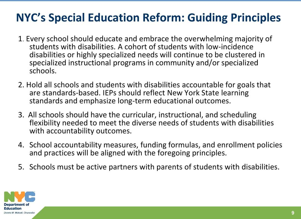Hold all schools and students with disabilities accountable for goals that are standards-based. IEPs should reflect New York State learning standards and emphasize long-term educational outcomes. 3.