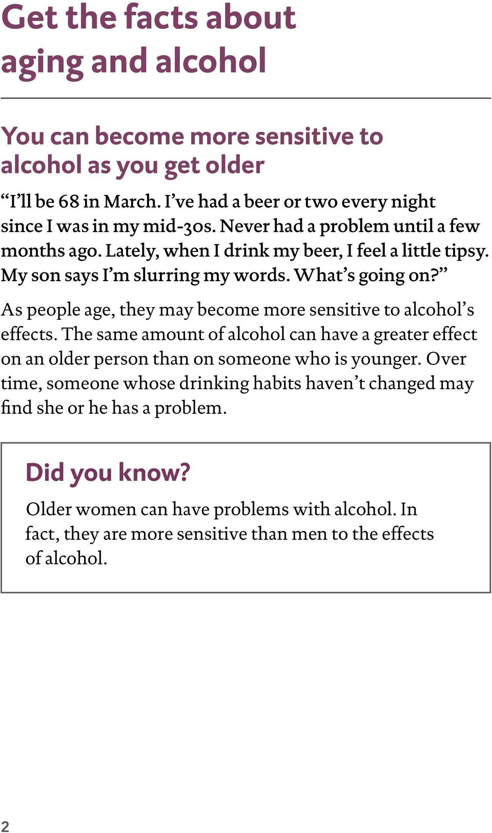 As people age, they may become more sensitive to alcohol s effects. The same amount of alcohol can have a greater effect on an older person than on someone who is younger.