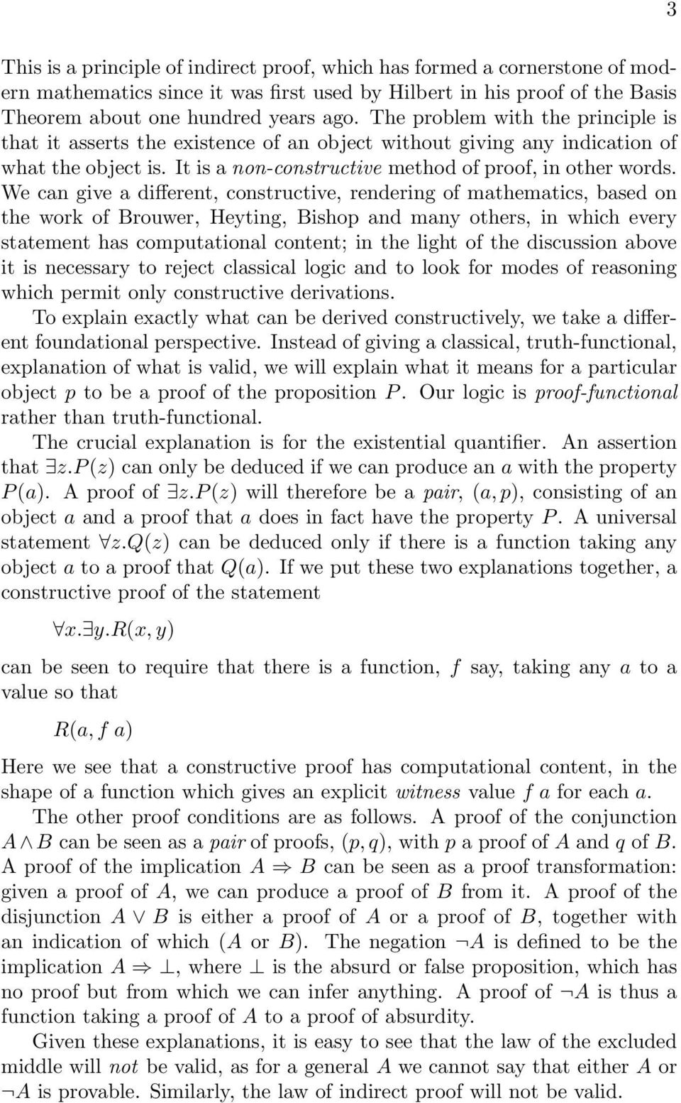 We can give a different, constructive, rendering of mathematics, based on the work of Brouwer, Heyting, Bishop and many others, in which every statement has computational content; in the light of the