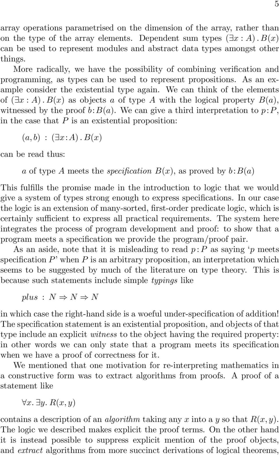 More radically, we have the possibility of combining verification and programming, as types can be used to represent propositions. As an example consider the existential type again.