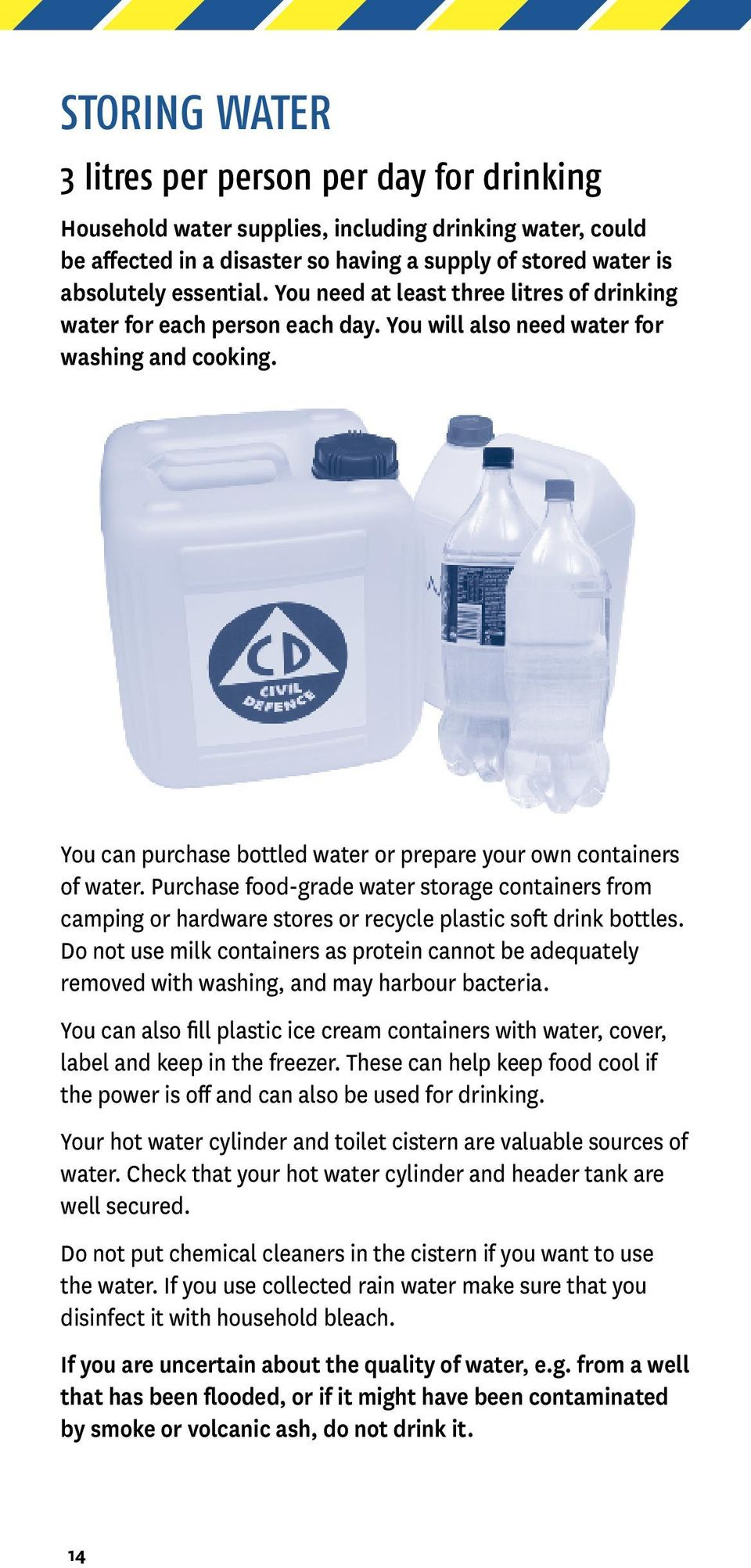 Purchase food-grade water storage containers from camping or hardware stores or recycle plastic soft drink bottles.