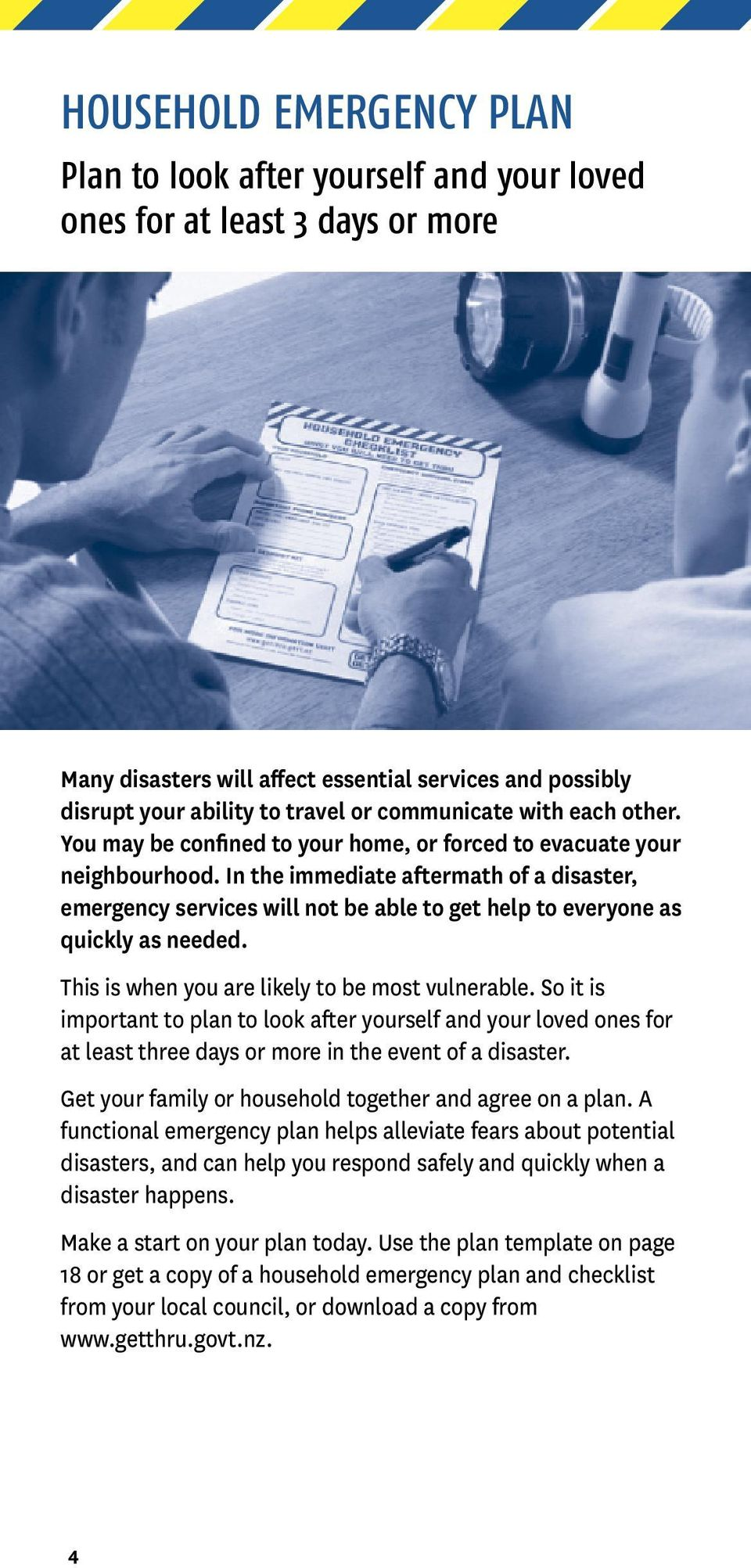 In the immediate aftermath of a disaster, emergency services will not be able to get help to everyone as quickly as needed. This is when you are likely to be most vulnerable.
