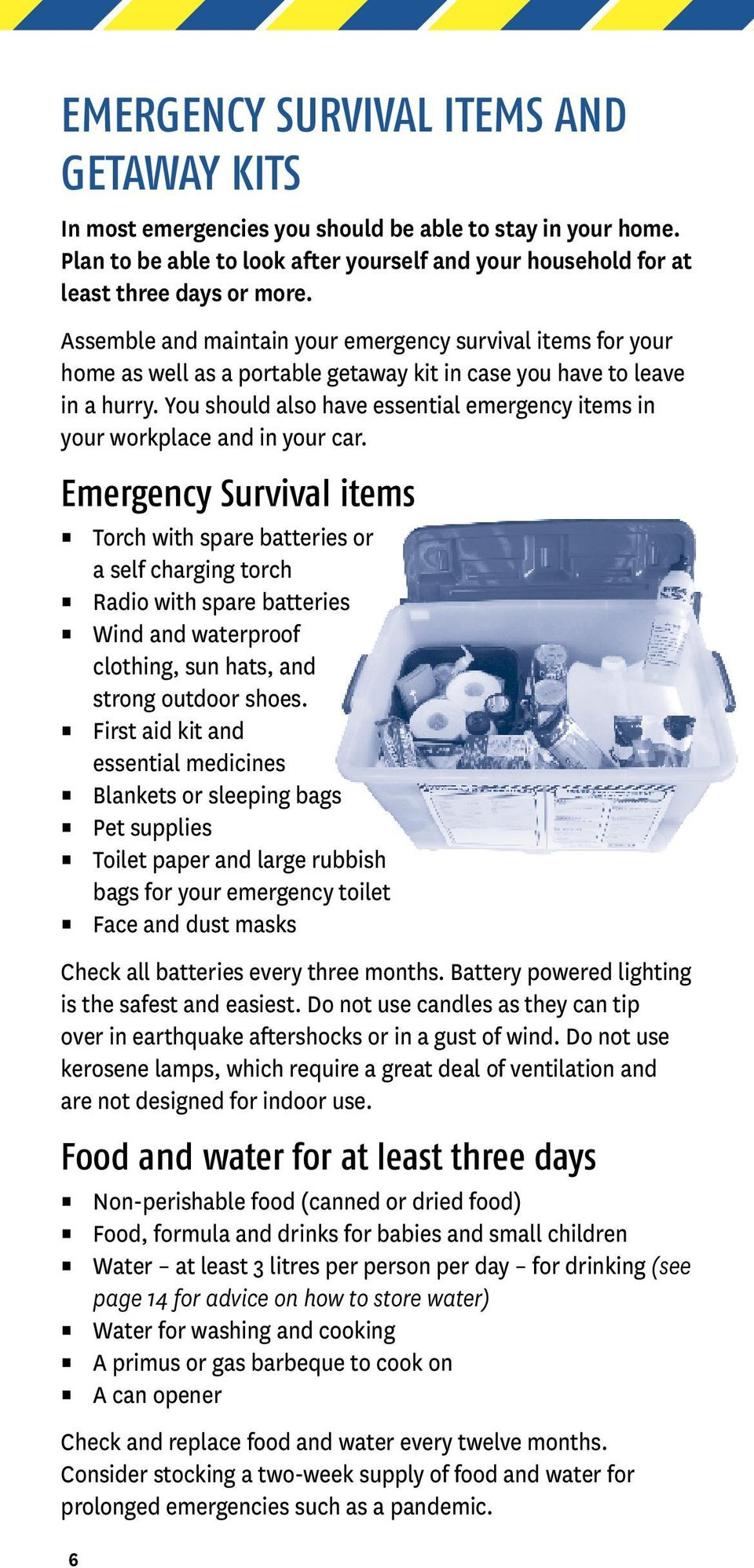 You should also have essential emergency items in your workplace and in your car.