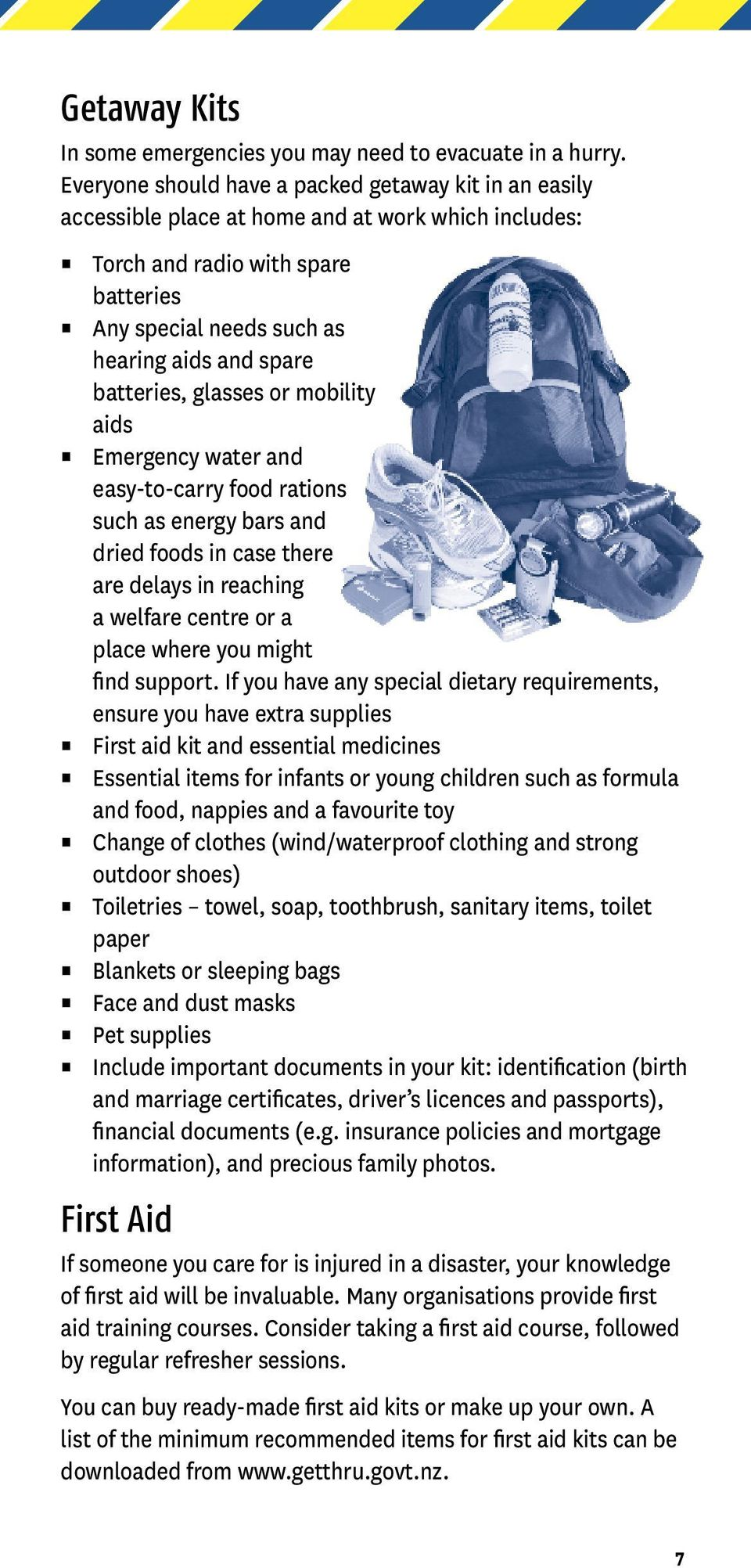 batteries, glasses or mobility aids Emergency water and easy-to-carry food rations such as energy bars and dried foods in case there are delays in reaching a welfare centre or a place where you might