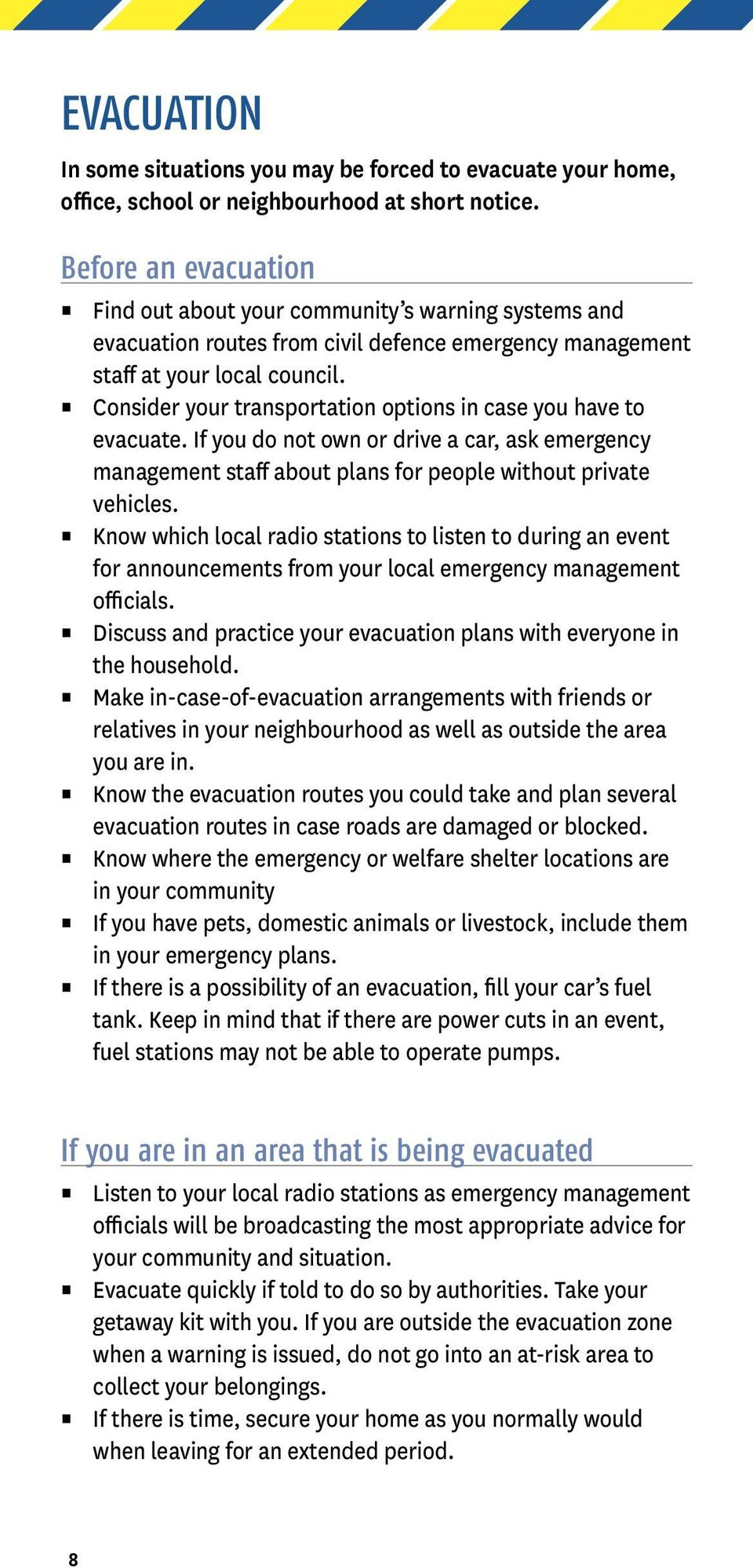 Consider your transportation options in case you have to evacuate. If you do not own or drive a car, ask emergency management staff about plans for people without private vehicles.