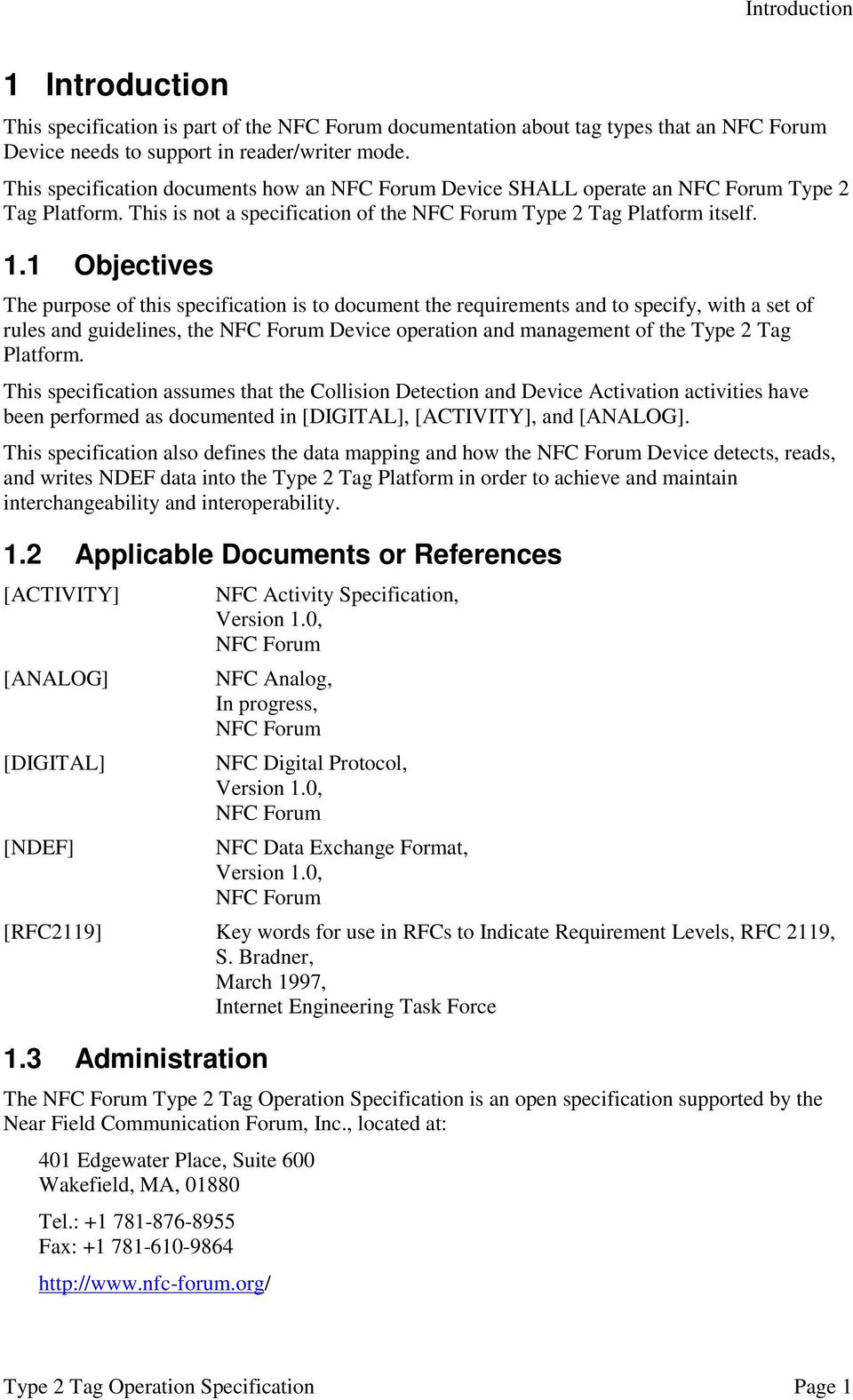1 Objectives The purpose of this specification is to document the requirements and to specify, with a set of rules and guidelines, the NFC Forum Device operation and management of the Type 2 Tag