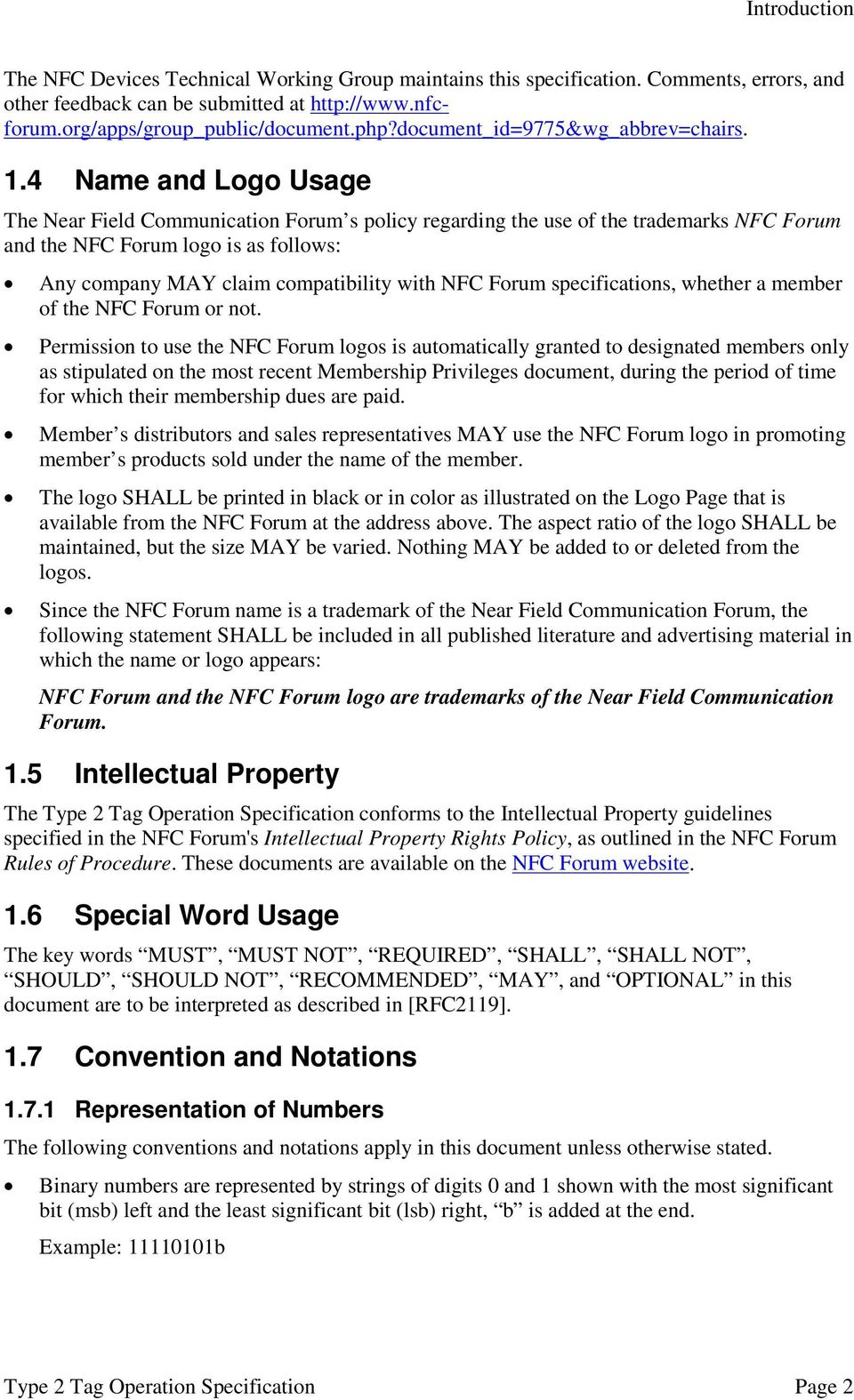 4 Name and Logo Usage The Near Field Communication Forum s policy regarding the use of the trademarks NFC Forum and the NFC Forum logo is as follows: Any company MAY claim compatibility with NFC