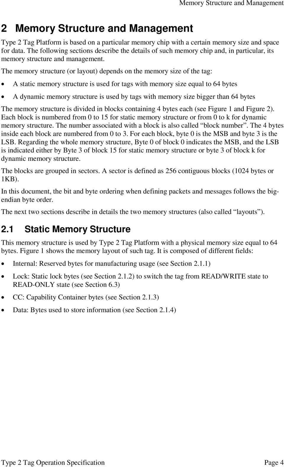 The memory structure (or layout) depends on the memory size of the tag: A static memory structure is used for tags with memory size equal to 64 bytes A dynamic memory structure is used by tags with