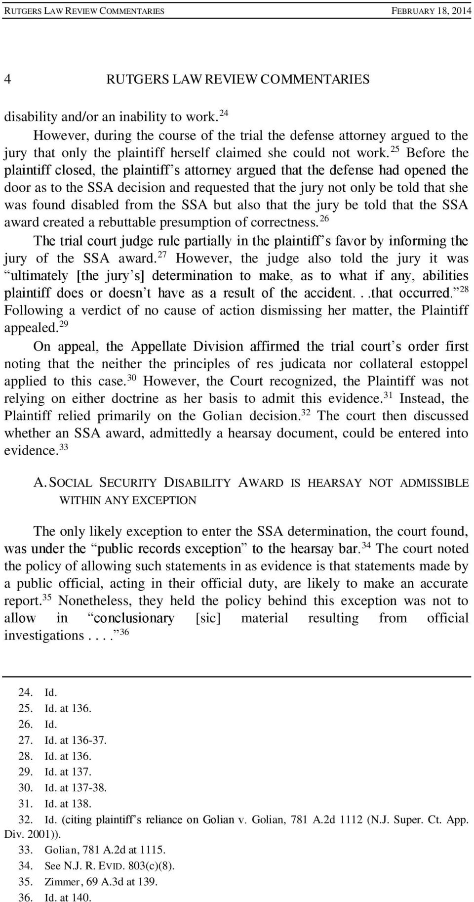 25 Before the plaintiff closed, the plaintiff s attorney argued that the defense had opened the door as to the SSA decision and requested that the jury not only be told that she was found disabled