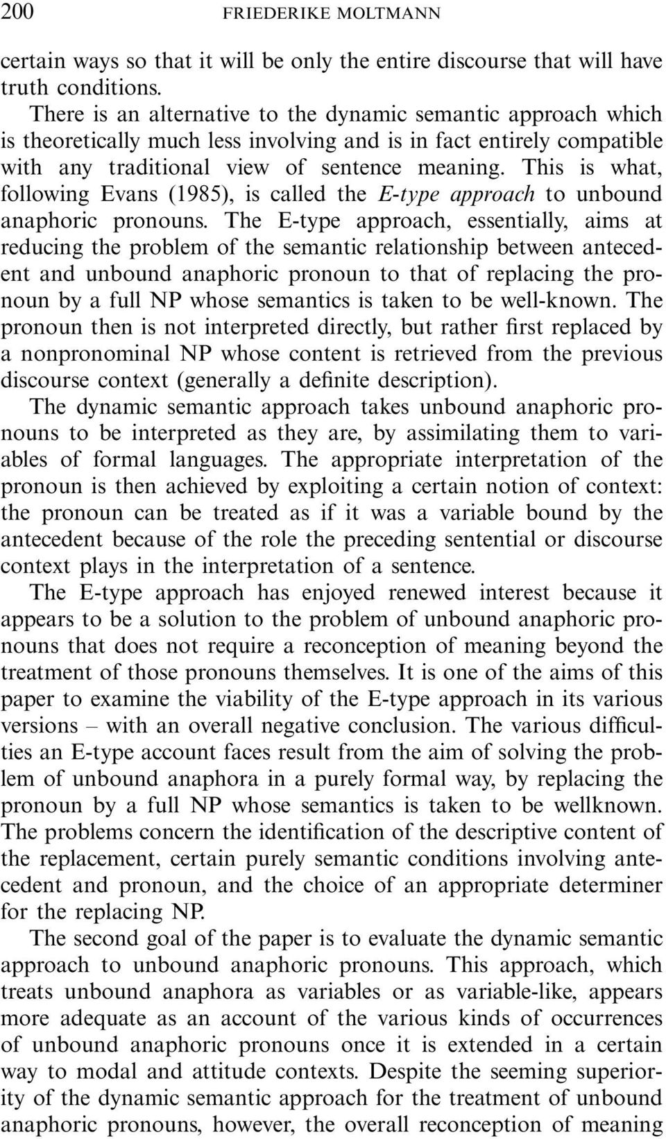 This is what, following Evans (1985), is called the E-type approach to unbound anaphoric pronouns.