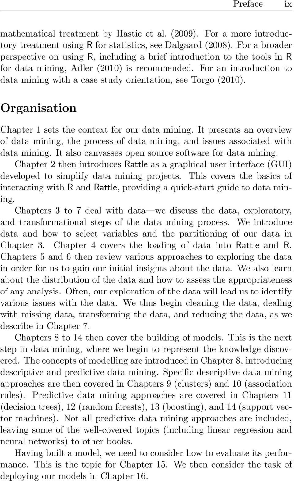 For an introduction to data mining with a case study orientation, see Torgo (2010). Organisation Chapter 1 sets the context for our data mining.
