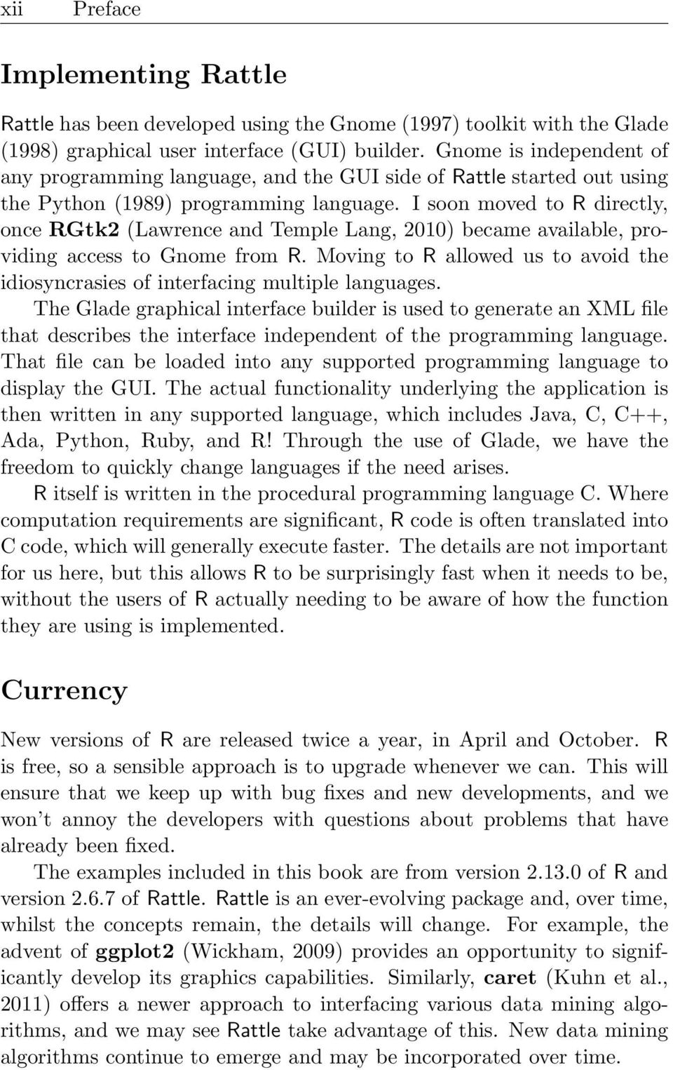 I soon moved to R directy, once RGtk2 (Lawrence and Tempe Lang, 2010) became avaiabe, providing access to Gnome from R. Moving to R aowed us to avoid the idiosyncrasies of interfacing mutipe anguages.