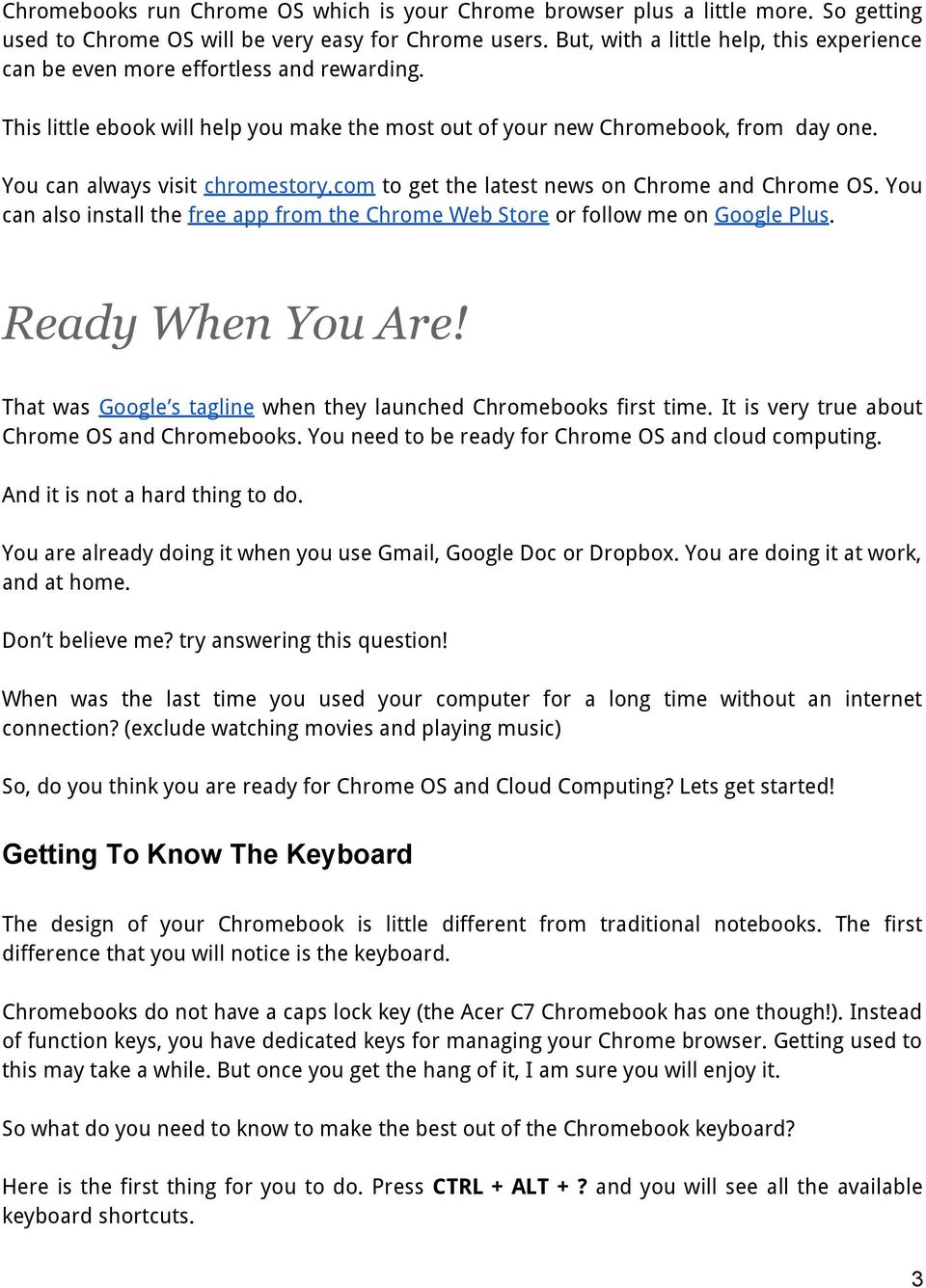 You can always visit chromestory.com to get the latest news on Chrome and Chrome OS. You can also install the free app from the Chrome Web Store or follow me on Google Plus. Ready When You Are!