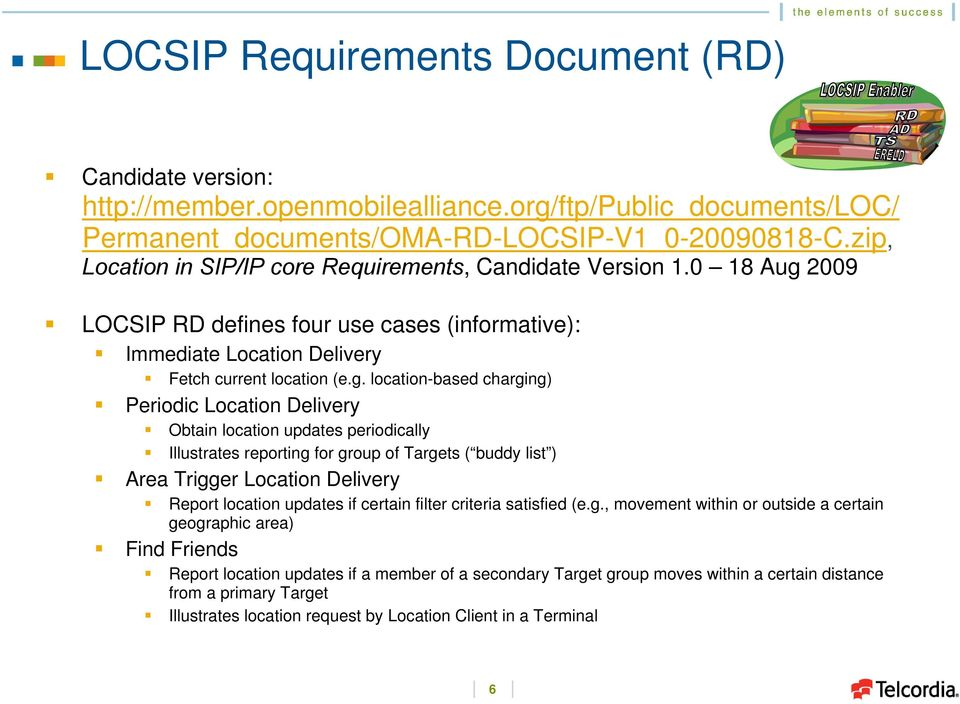 2009 LOCSIP RD defines four use cases (informative): Immediate Delivery Fetch current location (e.g.