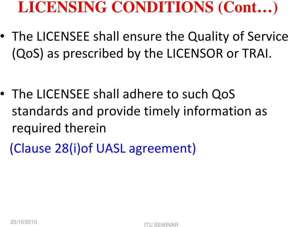 The LICENSEE shall adhere to such QoS standards and provide