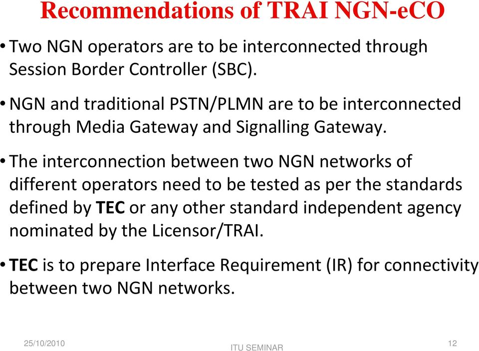 The interconnection between two NGN networks of different operators need to be tested as per the standards defined by TEC or