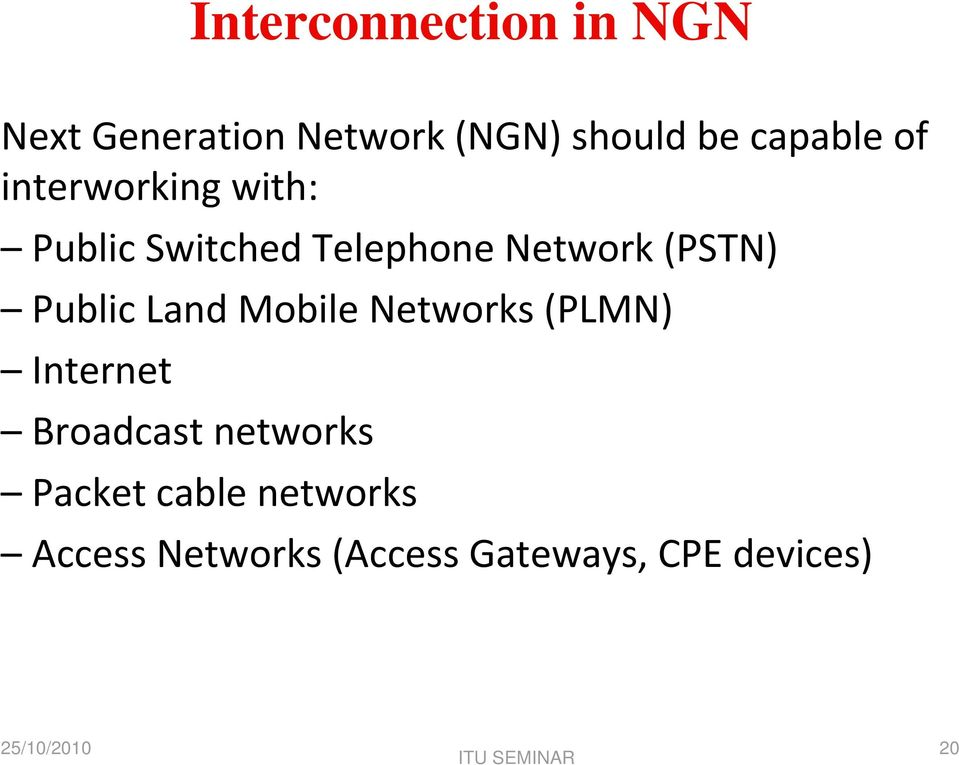 (PSTN) Public Land Mobile Networks (PLMN) Internet Broadcast