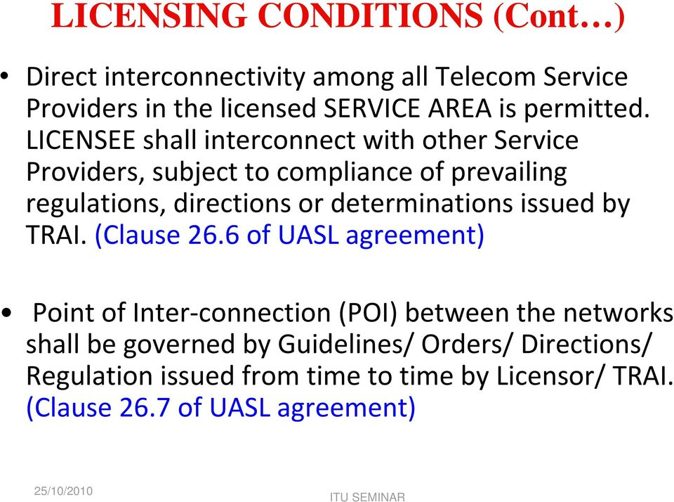 LICENSEE shall interconnect with other Service Providers, subject to compliance of prevailing regulations, directions or