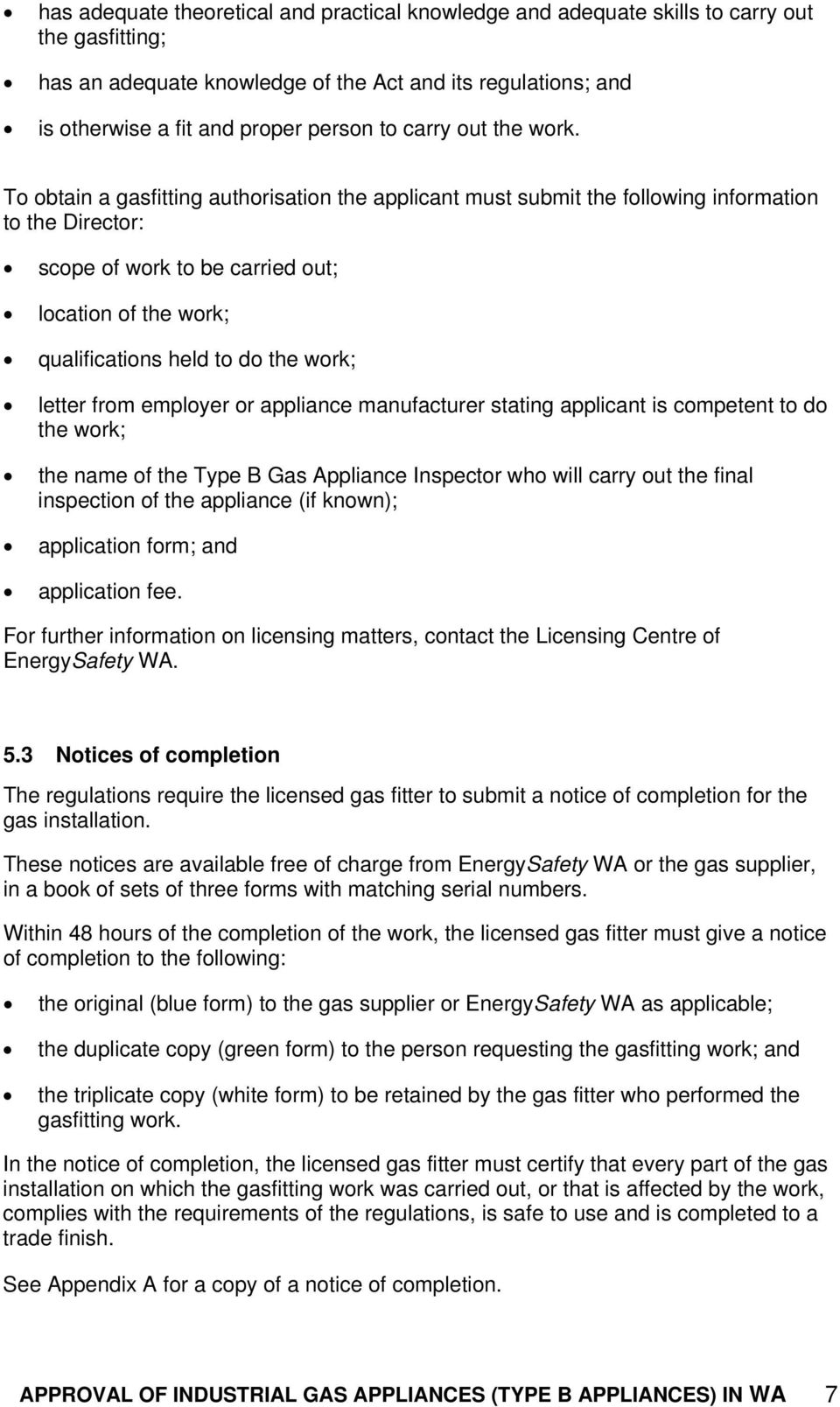 To obtain a gasfitting authorisation the applicant must submit the following information to the Director: scope of work to be carried out; location of the work; qualifications held to do the work;