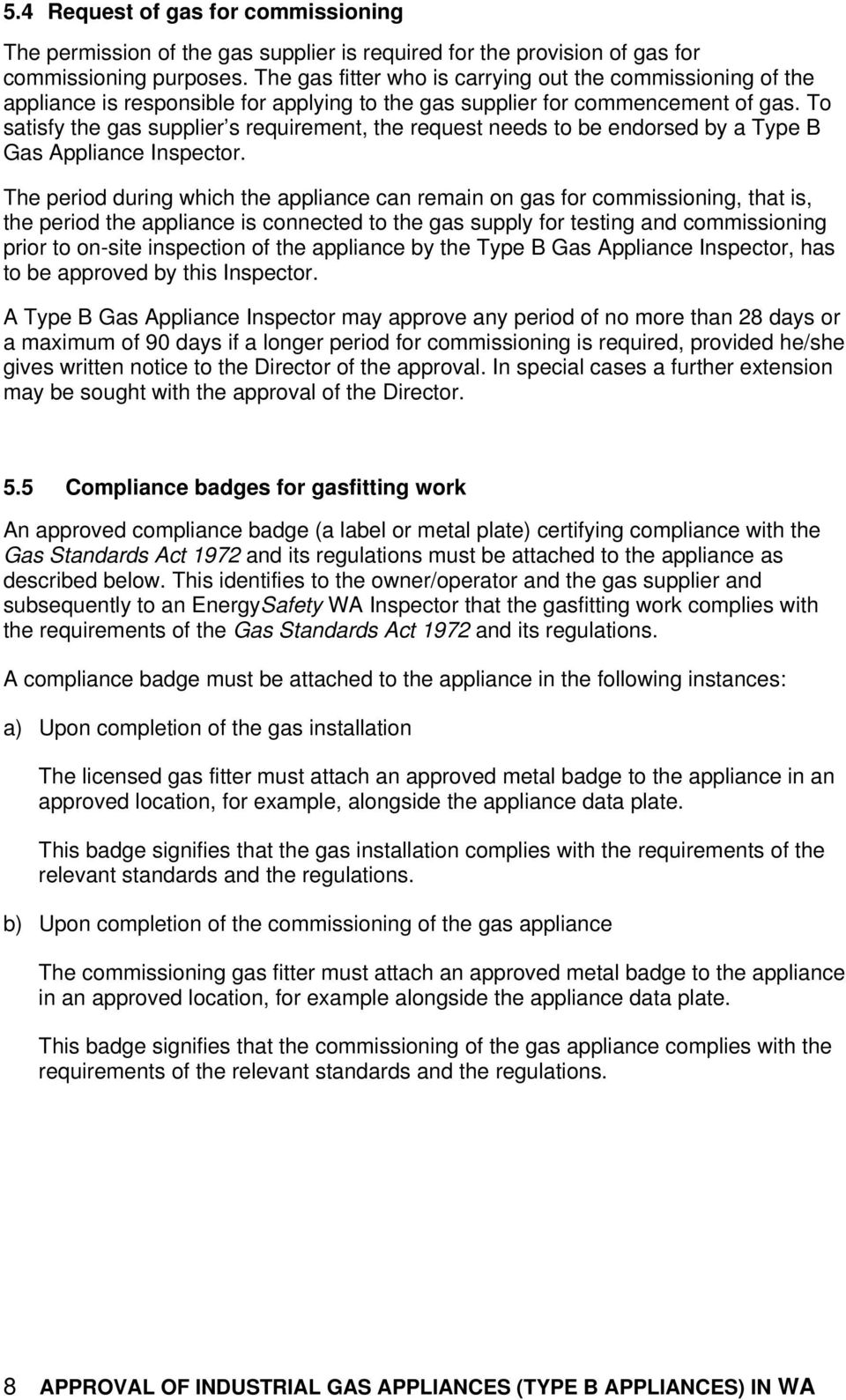 To satisfy the gas supplier s requirement, the request needs to be endorsed by a Type B Gas Appliance Inspector.