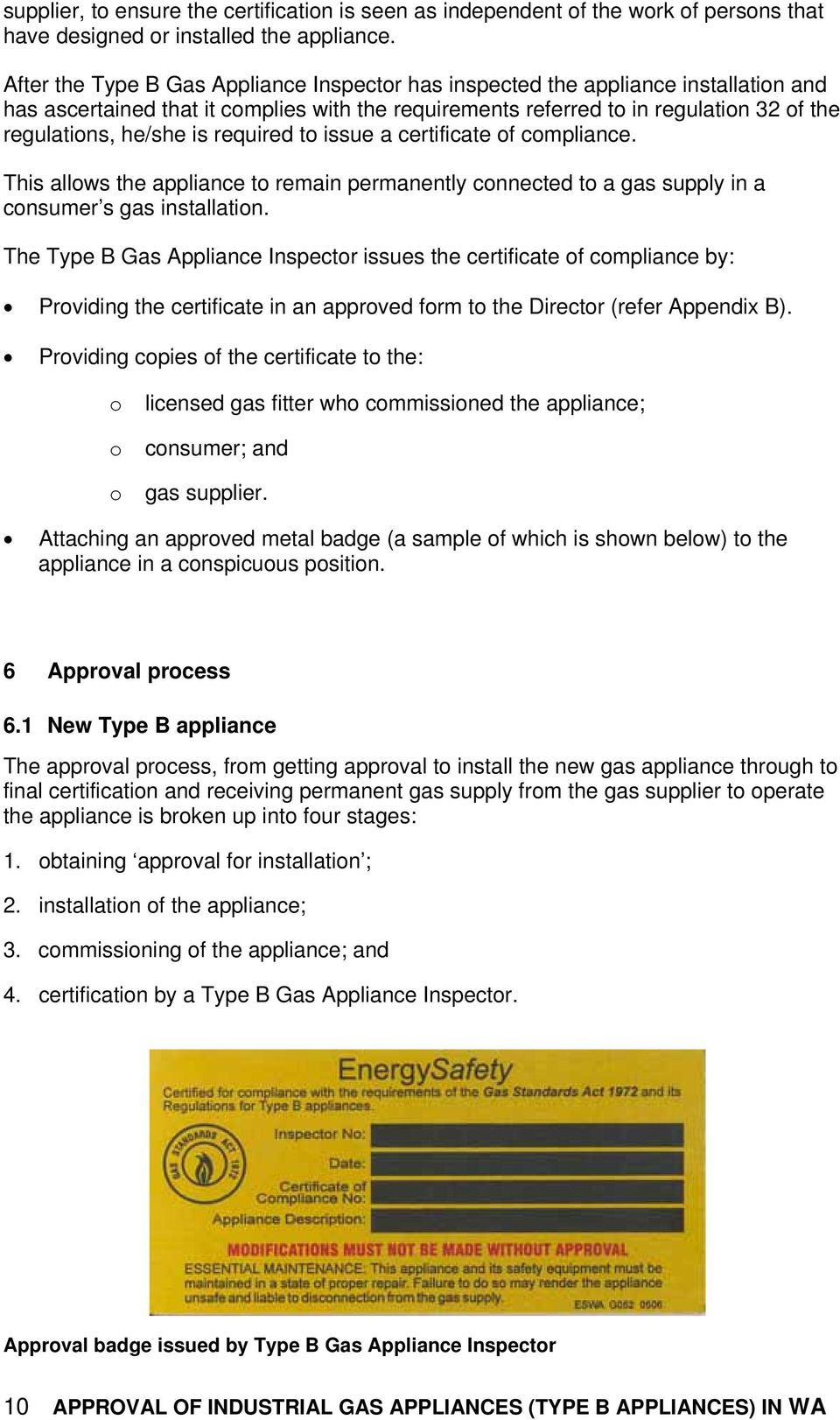 required to issue a certificate of compliance. This allows the appliance to remain permanently connected to a gas supply in a consumer s gas installation.