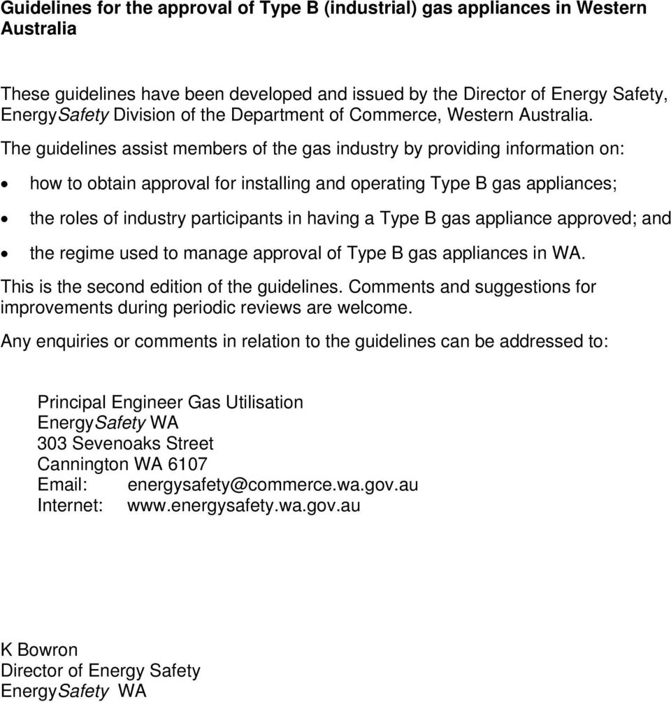 The guidelines assist members of the gas industry by providing information on: how to obtain approval for installing and operating Type B gas appliances; the roles of industry participants in having